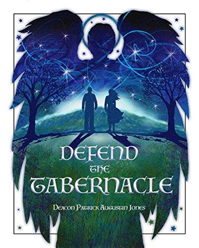 Defend the Tabernacle by Deacon Patrick Augustin Jones
