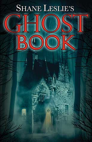 Do Not Be Afraid: A Review of Shane Leslie's Ghost Book