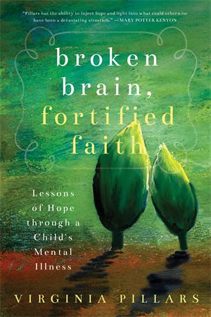 Broken Brain; Fortified Faith: Lessons of Hope Through a Child's Mental Illness