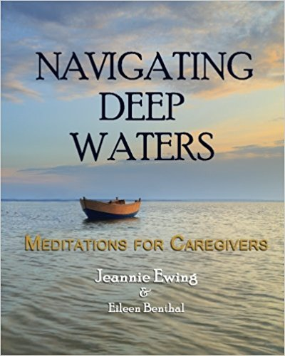 Navigating Deep Waters: Meditations for Caregivers Jeannie Ewing and Eileen Benthal