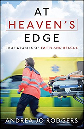 At Heaven's Edge:  True Stories of Faith and Rescue By Andrea Jo Rodgers