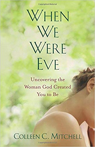 When We Were Eve: Uncovering the Woman God Created You to be By Colleen C. Mitchell
