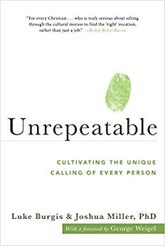 Unrepeatable:  Cultivating the Unique Calling of Every Person By Luke Burgis and Joshua Miller, PhD
