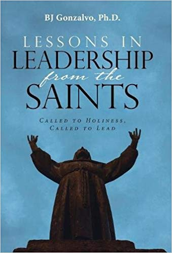 Lessons In Leadership from the Saints by BJ Gonzalvo, Ph.D.
