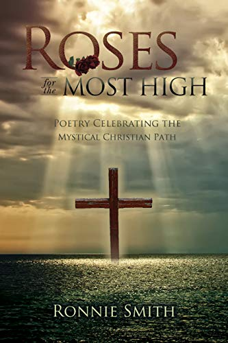 "Roses for The Most High: ""Poetry Celebrating the Mystical Christian Path"" by Ronnie Smith"