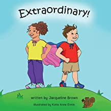 Extraordinary! by Jacqueline Brown, Illustrated by Katie Anne Ennis