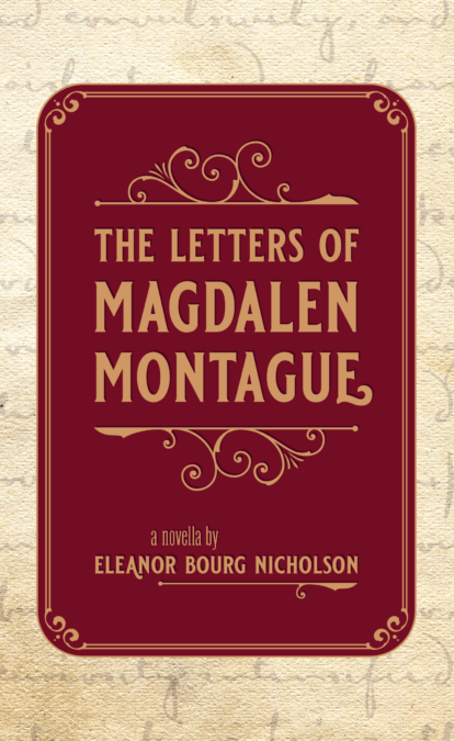 The Letters of Magdelen Montague by Eleanor Bourg Nicholson