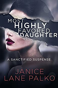 Most Highly Favored Daughter by Janice Palko