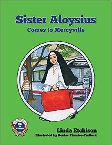 Sister Aloysius Comes to Mercyville  By Linda Etchison, Illustrated by Denise Plumlee-Tadlock