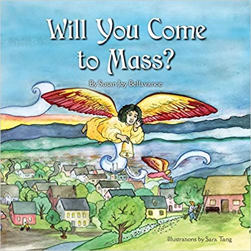 Will You Come to Mass by Susan Joy Bellavance, Illustrations by Sara Tang